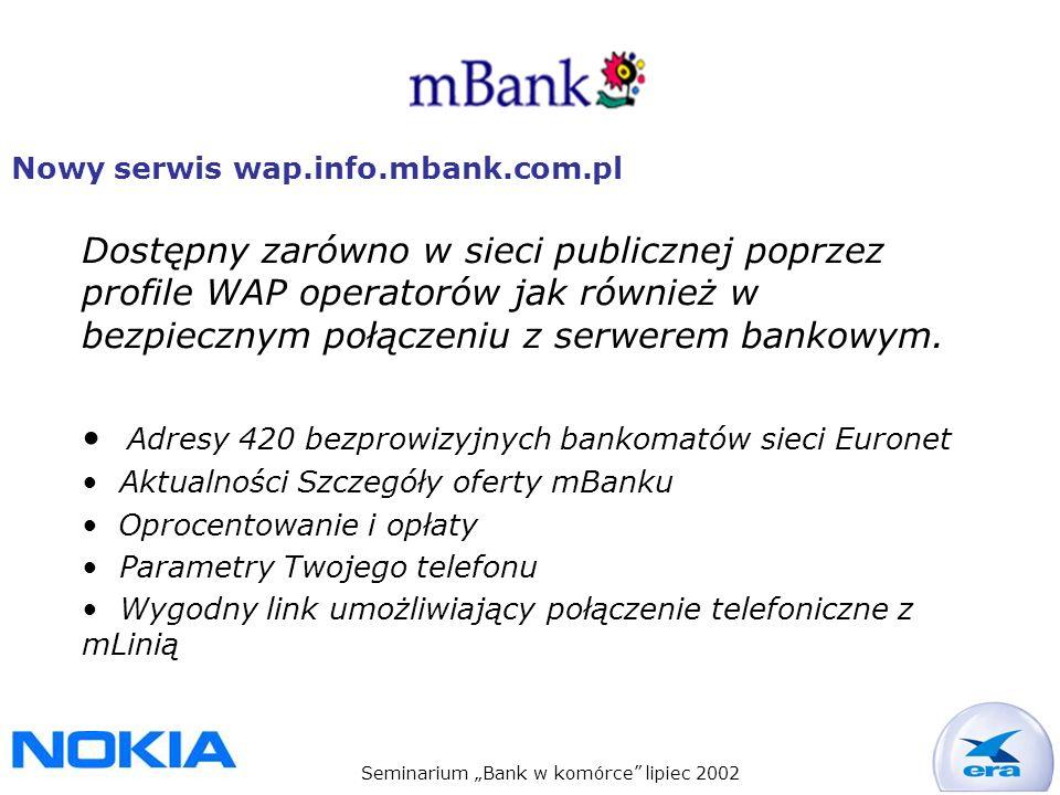 Seminarium Bank w komórce lipiec 2002 Nowy serwis wap.info.mbank.com.pl Dostępny zarówno w sieci publicznej poprzez profile WAP operatorów jak również w bezpiecznym połączeniu z serwerem bankowym.