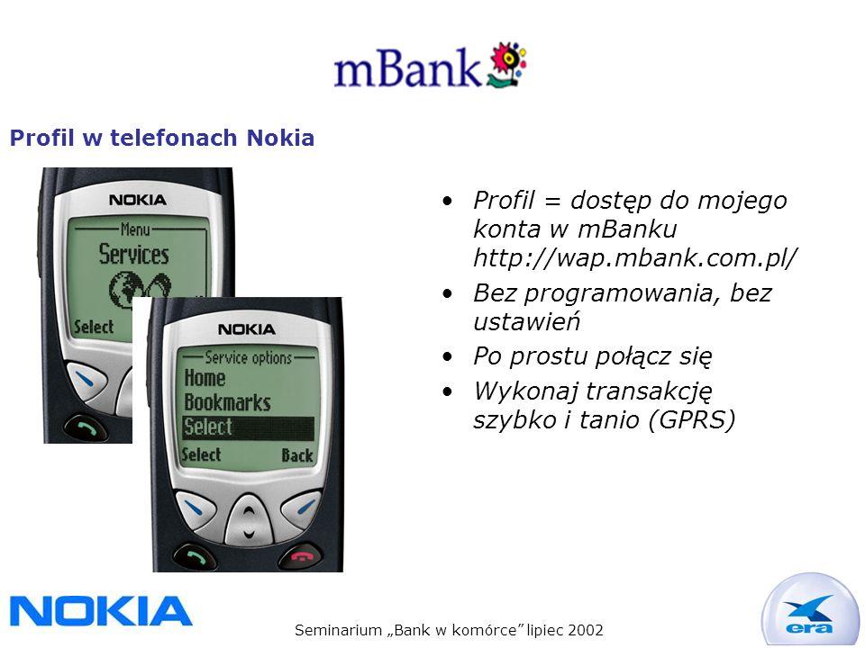 Seminarium Bank w komórce lipiec 2002 Profil = dostęp do mojego konta w mBanku http://wap.mbank.com.pl/ Bez programowania, bez ustawień Po prostu połącz się Wykonaj transakcję szybko i tanio (GPRS) Profil w telefonach Nokia