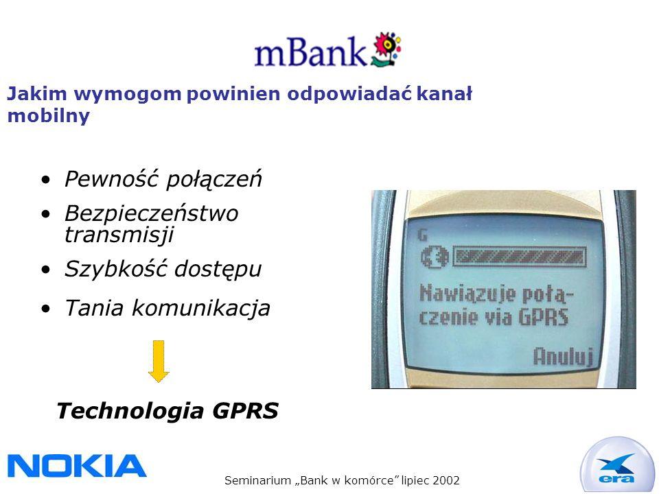 Seminarium Bank w komórce lipiec 2002 Jakim wymogom powinien odpowiadać kanał mobilny Pewność połączeń Bezpieczeństwo transmisji Szybkość dostępu Tania komunikacja Technologia GPRS