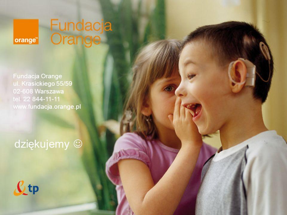dziękujemy Fundacja Orange ul. Krasickiego 55/59 02-608 Warszawa tel.