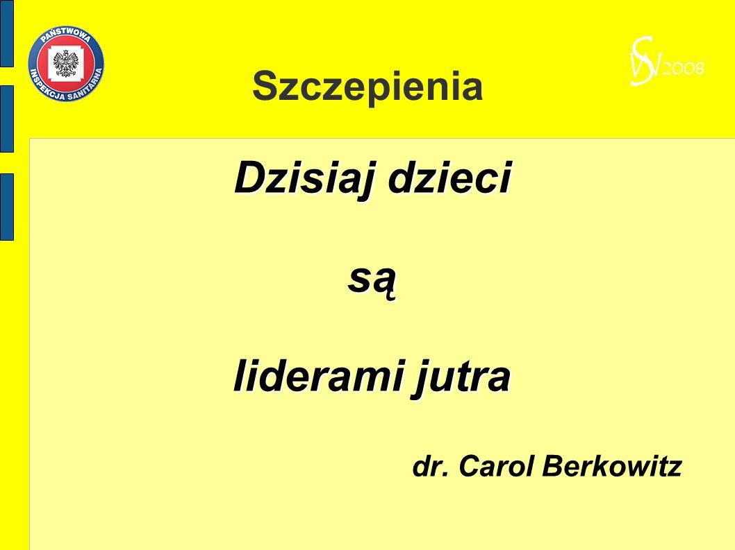 Szczepienia Dzisiaj dzieci są liderami jutra dr. Carol Berkowitz