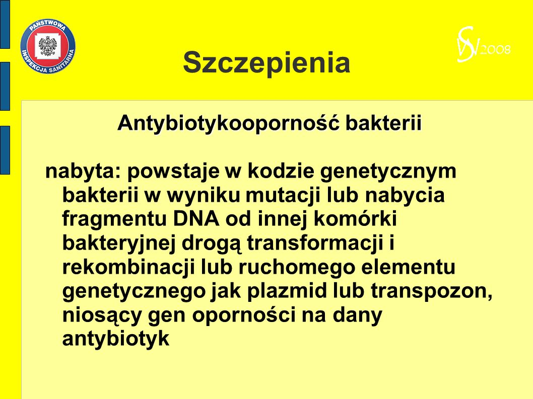 Szczepienia Antybiotykooporność bakterii nabyta: powstaje w kodzie genetycznym bakterii w wyniku mutacji lub nabycia fragmentu DNA od innej komórki ba