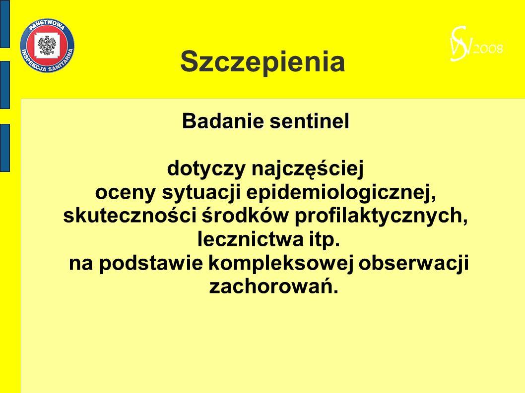 Szczepienia Badanie sentinel dotyczy najczęściej oceny sytuacji epidemiologicznej, skuteczności środków profilaktycznych, lecznictwa itp. na podstawie