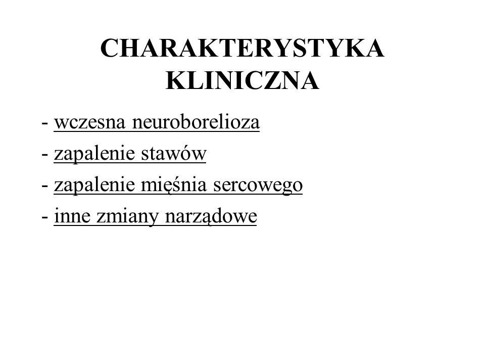 CHARAKTERYSTYKA KLINICZNA - wczesna neuroborelioza - zapalenie stawów - zapalenie mięśnia sercowego - inne zmiany narządowe