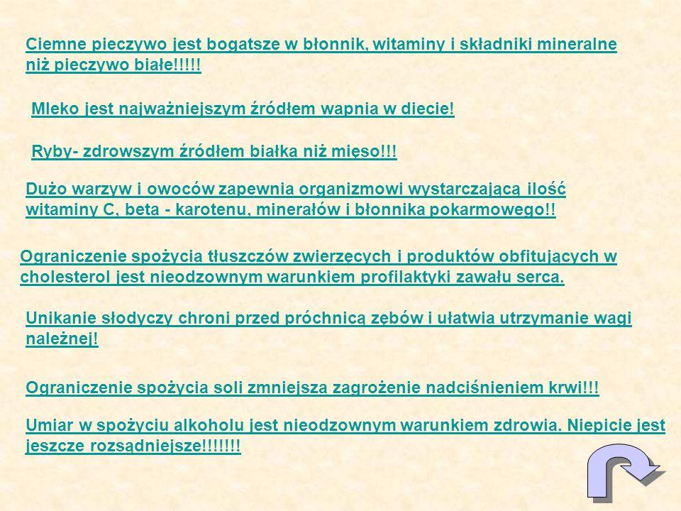 Ciemne pieczywo jest bogatsze w błonnik, witaminy i składniki mineralne niż pieczywo białe!!!!! Mleko jest najważniejszym źródłem wapnia w diecie! Ryb