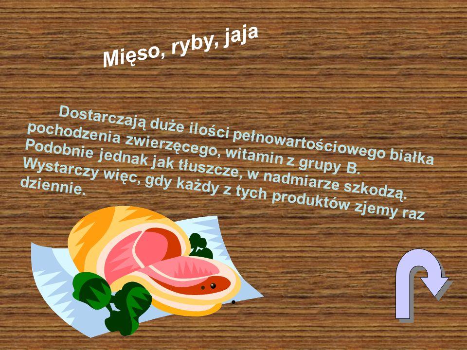 Dostarczają duże ilości pełnowartościowego białka pochodzenia zwierzęcego, witamin z grupy B. Podobnie jednak jak tłuszcze, w nadmiarze szkodzą. Wysta