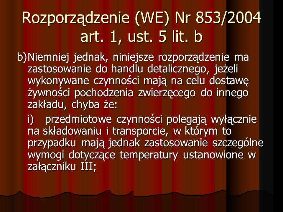 Rozporządzenie (WE) Nr 853/2004 art. 1, ust. 5 lit. b b)Niemniej jednak, niniejsze rozporządzenie ma zastosowanie do handlu detalicznego, jeżeli wykon
