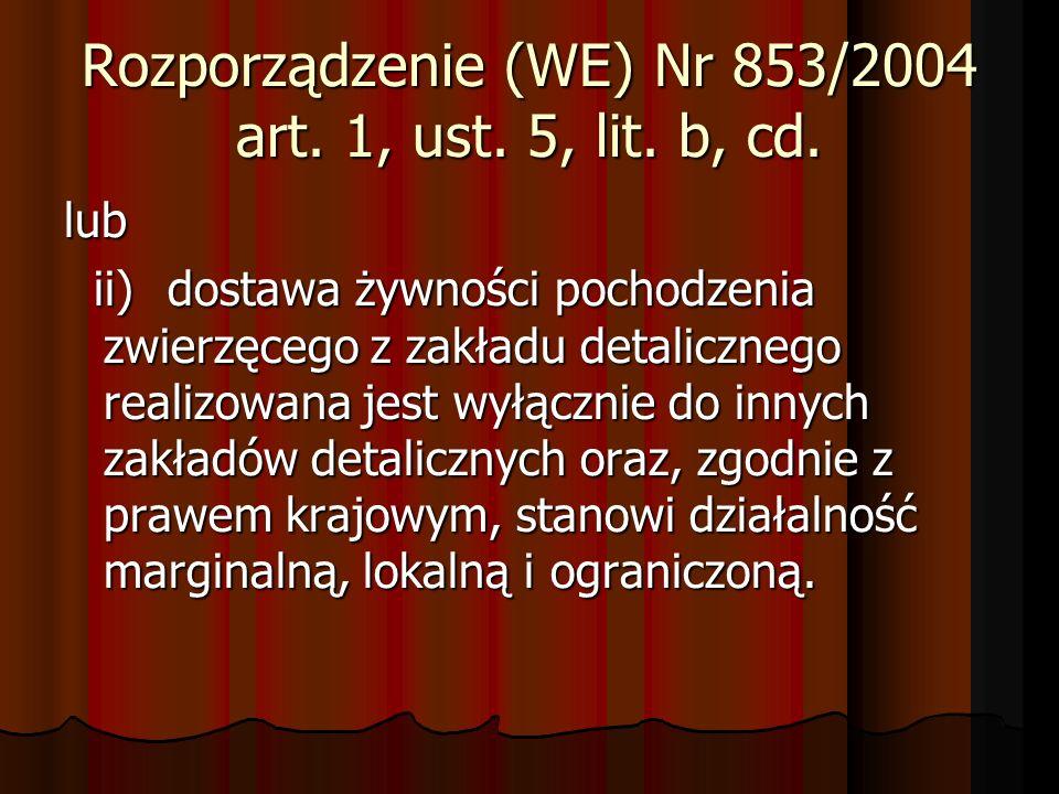 Rozporządzenie (WE) Nr 853/2004 art. 1, ust. 5, lit. b, cd. lub ii)dostawa żywności pochodzenia zwierzęcego z zakładu detalicznego realizowana jest wy