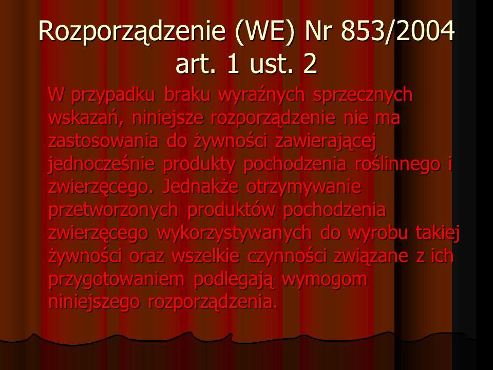 Rozporządzenie (WE) Nr 853/2004 art. 1 ust. 2 W przypadku braku wyraźnych sprzecznych wskazań, niniejsze rozporządzenie nie ma zastosowania do żywnośc