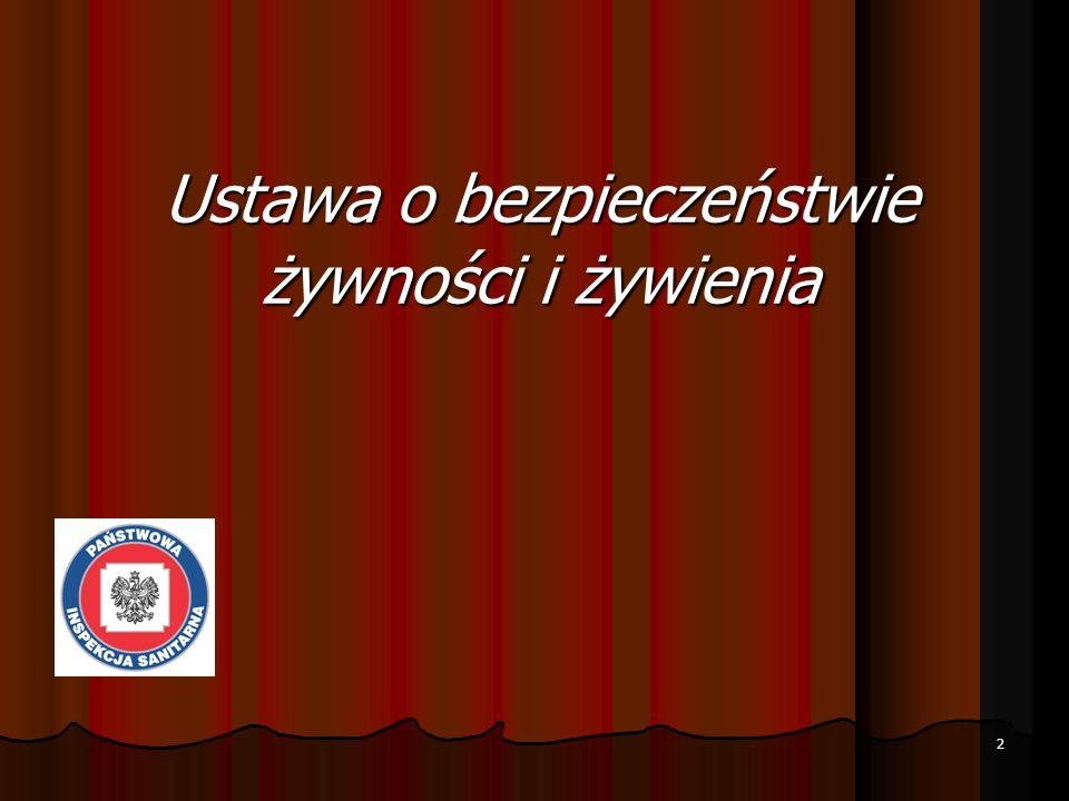 3 W dniu 25 sierpnia 2006 r.Sejm RP uchwalił ustawę o bezpieczeństwie żywności i żywienia.