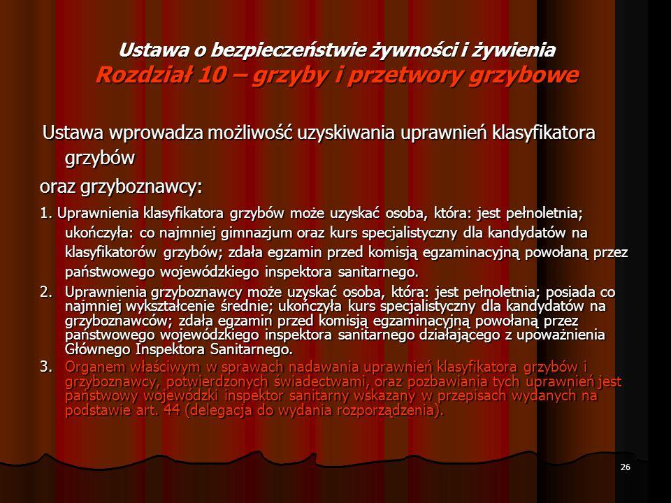 26 Ustawa o bezpieczeństwie żywności i żywienia Rozdział 10 – grzyby i przetwory grzybowe Ustawa wprowadza możliwość uzyskiwania uprawnień klasyfikato
