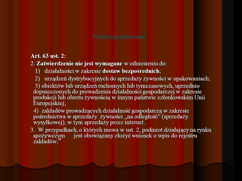 Art. 63 ust. 2: Art. 63 ust. 2: 2. Zatwierdzenie nie jest wymagane w odniesieniu do: 2. Zatwierdzenie nie jest wymagane w odniesieniu do: 1) działalno