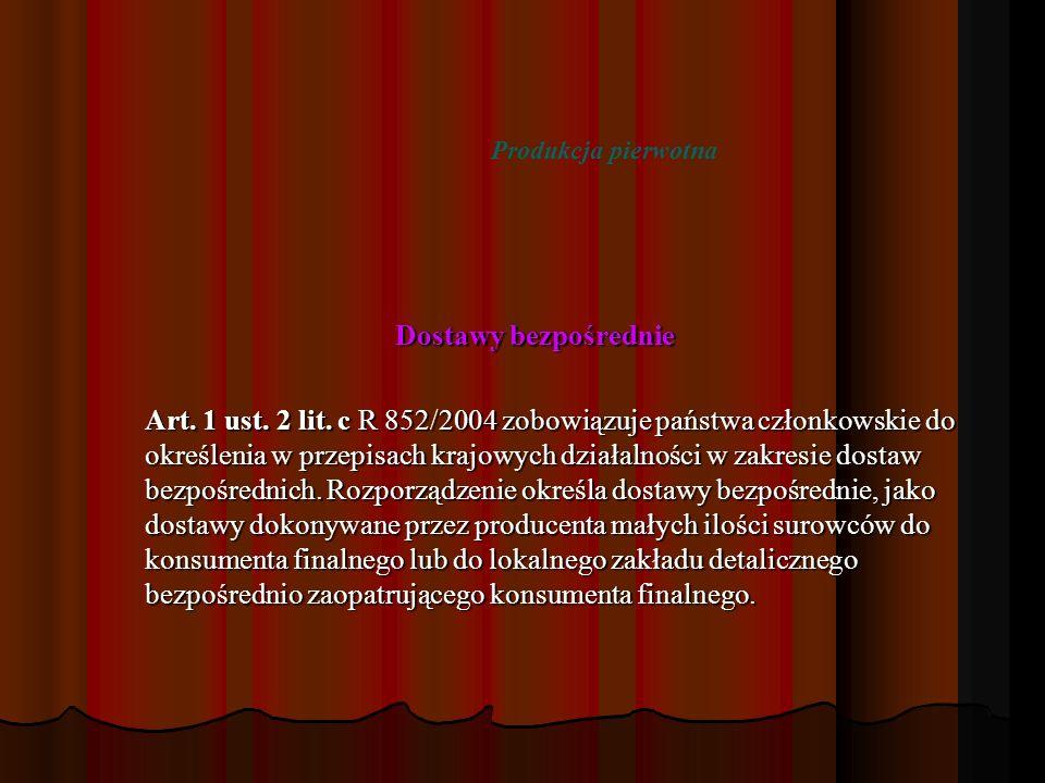 Dostawy bezpośrednie Art. 1 ust. 2 lit. c R 852/2004 zobowiązuje państwa członkowskie do określenia w przepisach krajowych działalności w zakresie dos