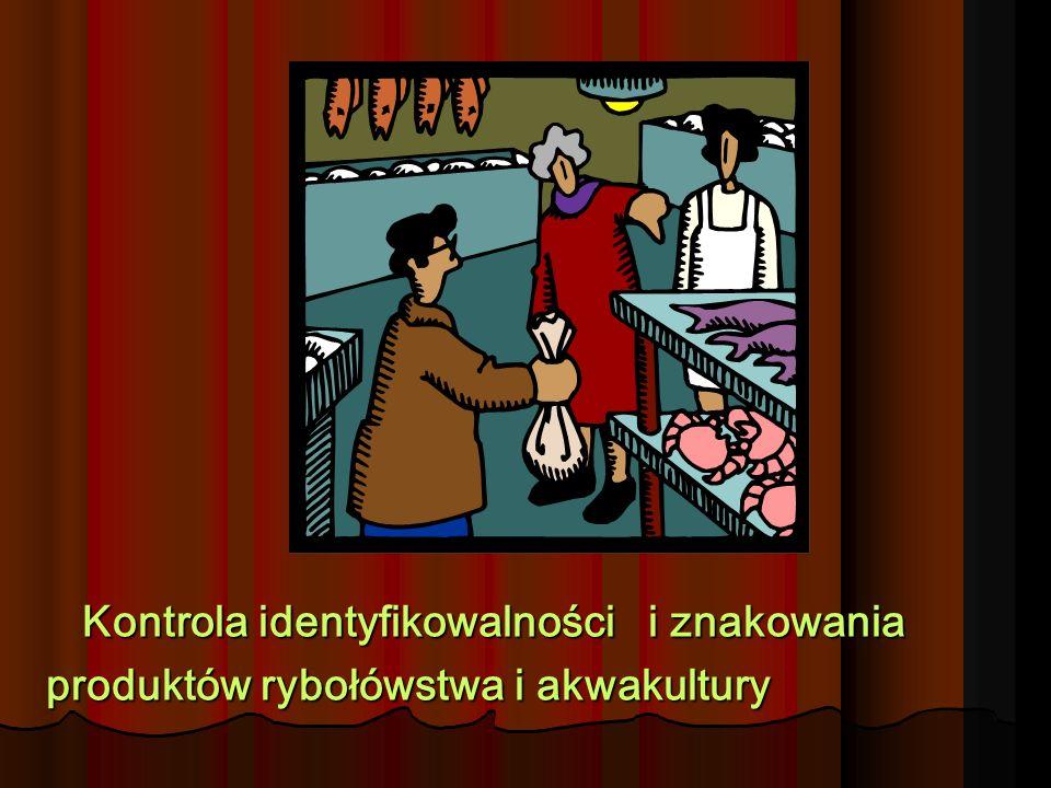Kontrola identyfikowalności i znakowania produktów rybołówstwa i akwakultury Kontrola identyfikowalności i znakowania produktów rybołówstwa i akwakult