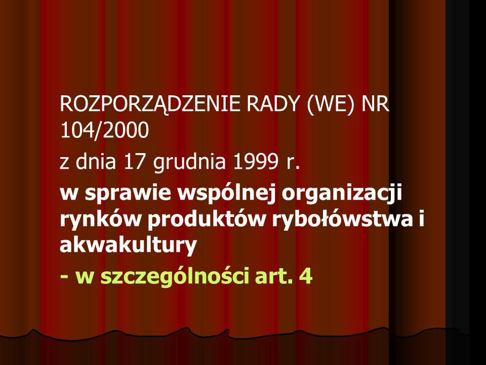ROZPORZĄDZENIE RADY (WE) NR 104/2000 z dnia 17 grudnia 1999 r. w sprawie wspólnej organizacji rynków produktów rybołówstwa i akwakultury - w szczególn