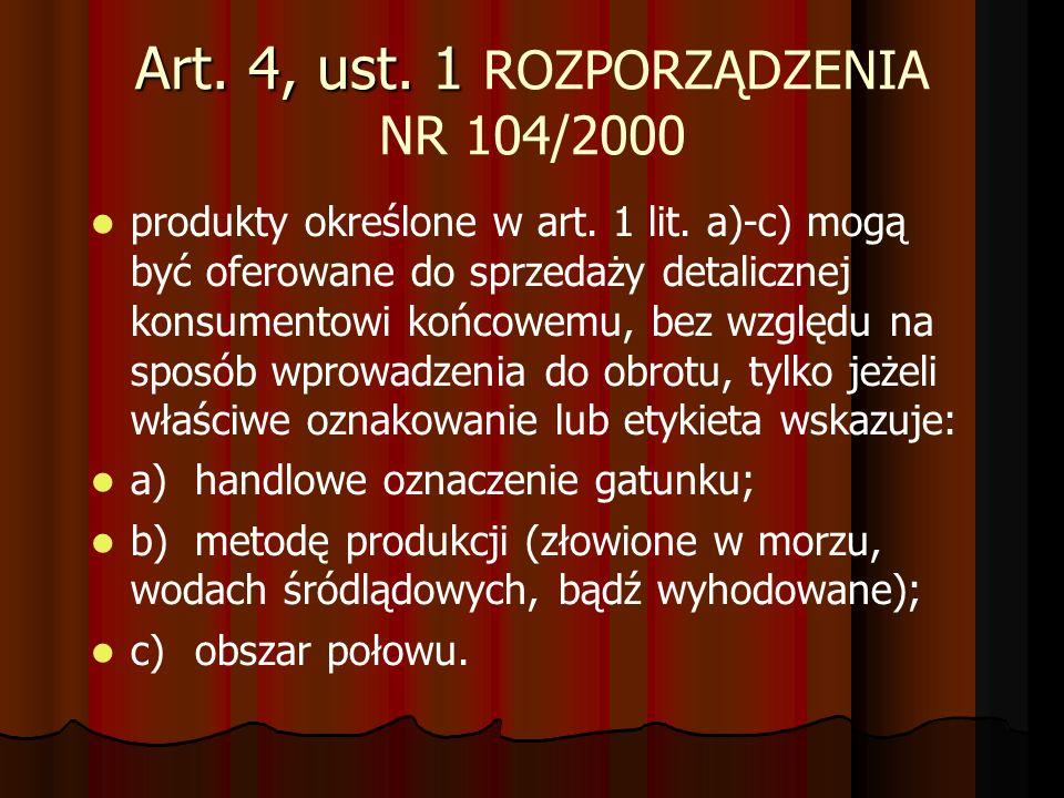 Art. 4, ust. 1 Art. 4, ust. 1 ROZPORZĄDZENIA NR 104/2000 produkty określone w art. 1 lit. a)-c) mogą być oferowane do sprzedaży detalicznej konsumento