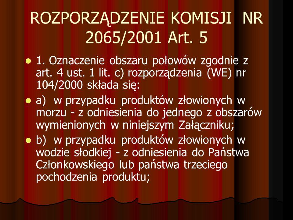 ROZPORZĄDZENIE KOMISJI NR 2065/2001 Art. 5 1. Oznaczenie obszaru połowów zgodnie z art. 4 ust. 1 lit. c) rozporządzenia (WE) nr 104/2000 składa się: a