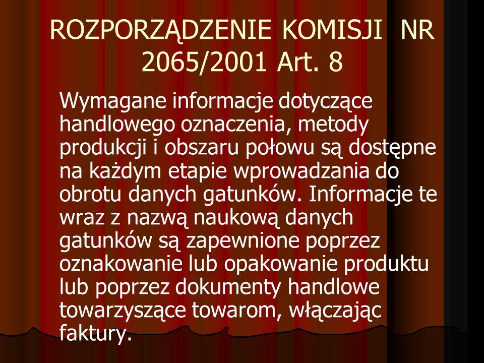 ROZPORZĄDZENIE KOMISJI NR 2065/2001 Art. 8 Wymagane informacje dotyczące handlowego oznaczenia, metody produkcji i obszaru połowu są dostępne na każdy