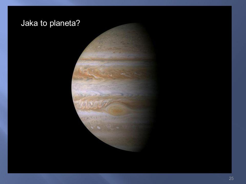25 Jaka to planeta?