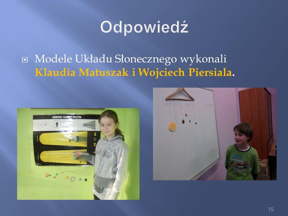 75 Odpowiedź Modele Układu Słonecznego wykonali Klaudia Matuszak i Wojciech Piersiala.