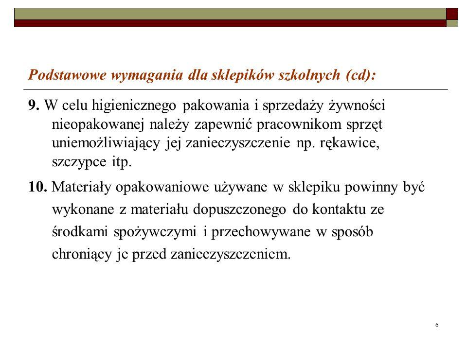 6 Podstawowe wymagania dla sklepików szkolnych (cd): 9. W celu higienicznego pakowania i sprzedaży żywności nieopakowanej należy zapewnić pracownikom