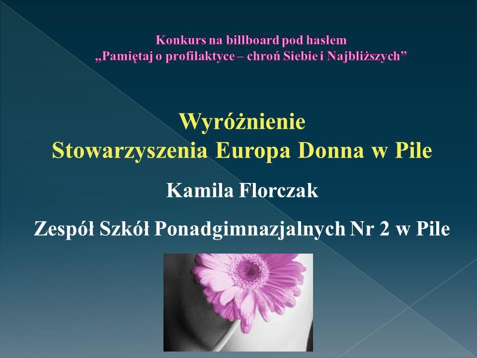Wyróżnienie Stowarzyszenia Europa Donna w Pile Kamila Florczak Zespół Szkół Ponadgimnazjalnych Nr 2 w Pile