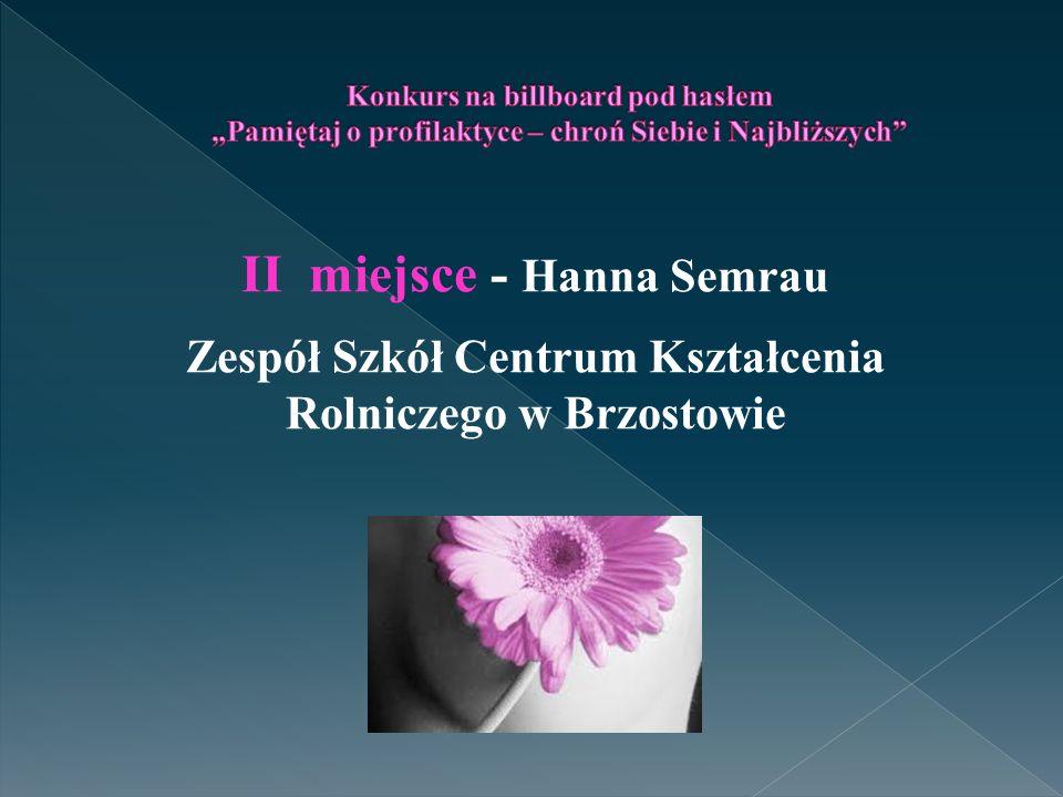 II miejsce - Hanna Semrau Zespół Szkół Centrum Kształcenia Rolniczego w Brzostowie