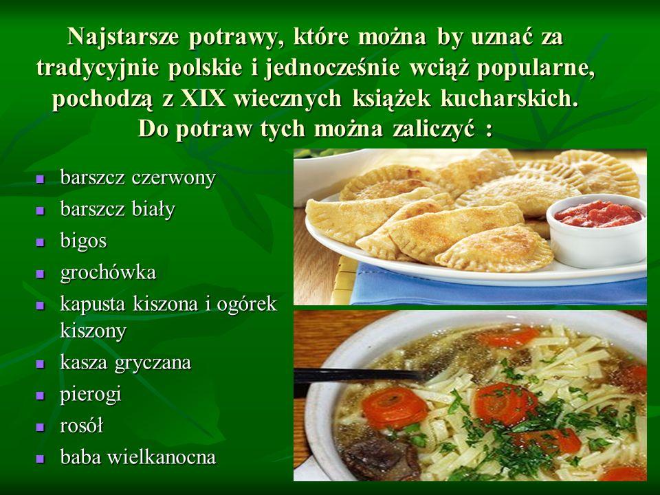 Potrawy o nowszym rodowodzie, często wspólne z kuchnią niemiecką i francuską, ale obecnie bardzo charakterystyczne dla polskiej kuchni to : ziemniaki golonka gotowana kiełbasa naleśniki piernik schabowy