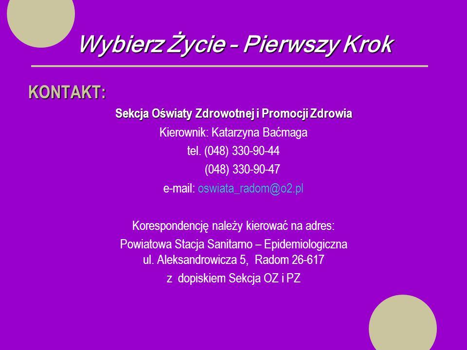 Wybierz Życie – Pierwszy Krok KONTAKT: Sekcja Oświaty Zdrowotnej i Promocji Zdrowia Kierownik: Katarzyna Baćmaga tel.