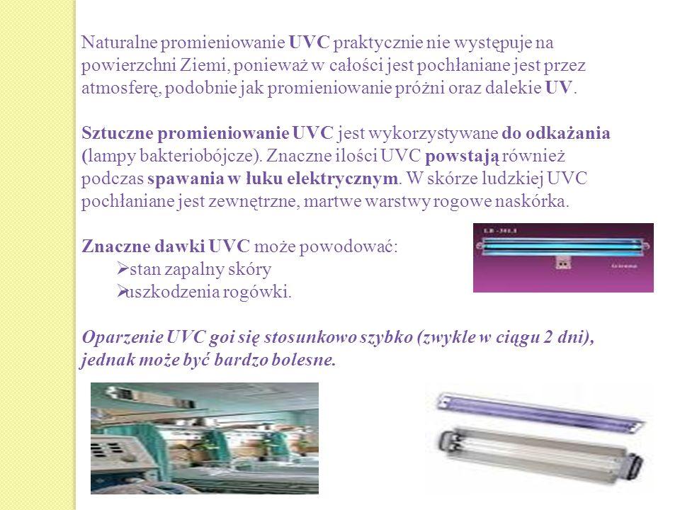 Naturalne promieniowanie UVC praktycznie nie występuje na powierzchni Ziemi, ponieważ w całości jest pochłaniane jest przez atmosferę, podobnie jak pr