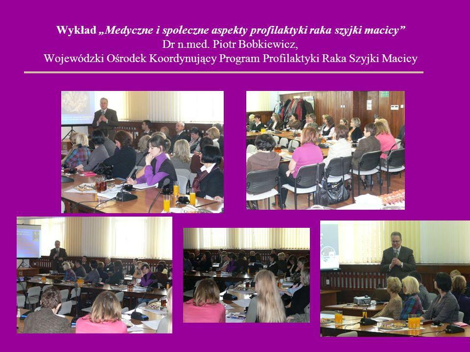Wykład Medyczne i społeczne aspekty profilaktyki raka szyjki macicy Dr n.med. Piotr Bobkiewicz, Wojewódzki Ośrodek Koordynujący Program Profilaktyki R