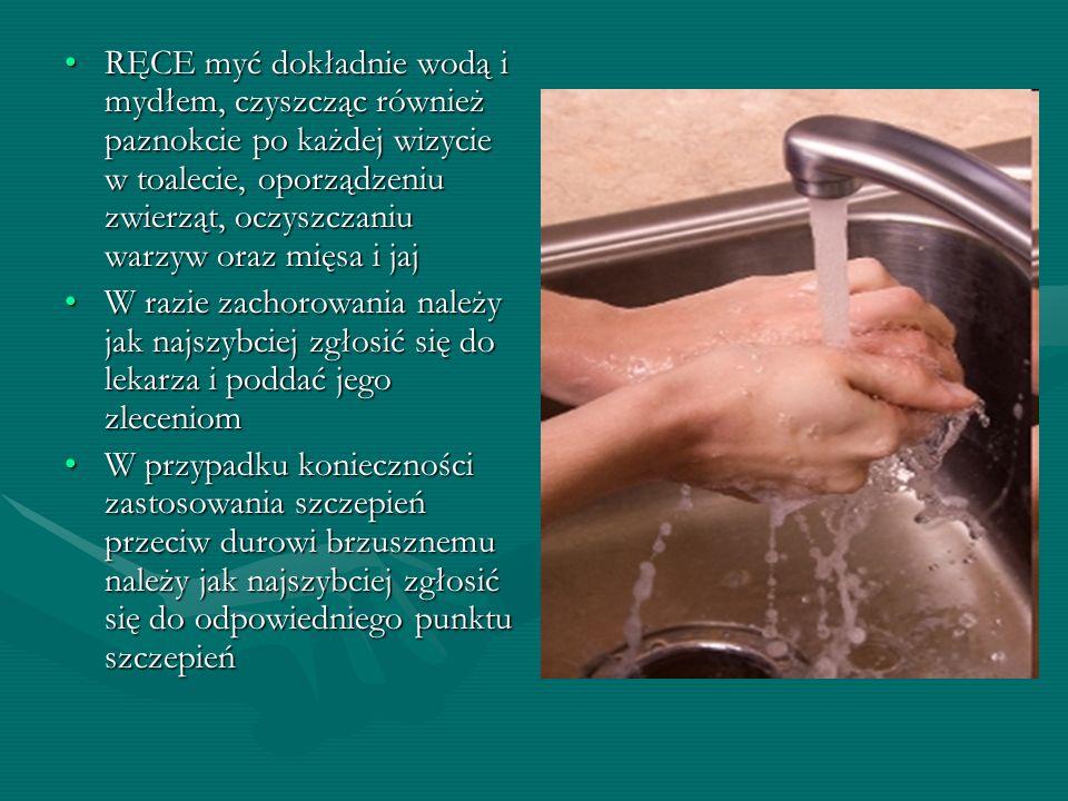 RĘCE myć dokładnie wodą i mydłem, czyszcząc również paznokcie po każdej wizycie w toalecie, oporządzeniu zwierząt, oczyszczaniu warzyw oraz mięsa i ja