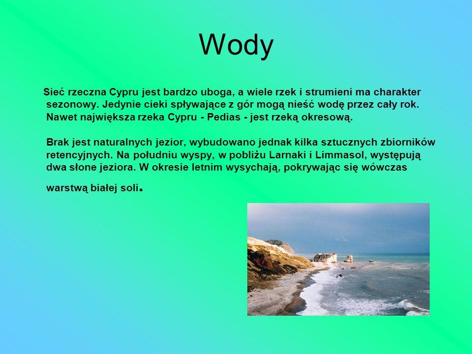 Wody Sieć rzeczna Cypru jest bardzo uboga, a wiele rzek i strumieni ma charakter sezonowy. Jedynie cieki spływające z gór mogą nieść wodę przez cały r