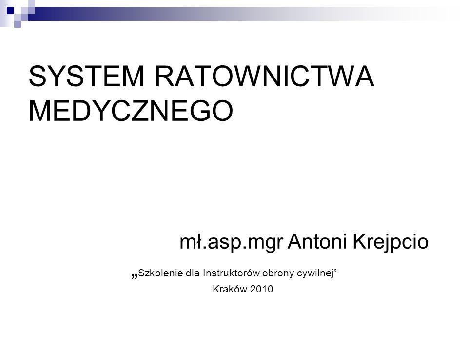 SYSTEM RATOWNICTWA MEDYCZNEGO mł.asp.mgr Antoni Krejpcio Szkolenie dla Instruktorów obrony cywilnej Kraków 2010