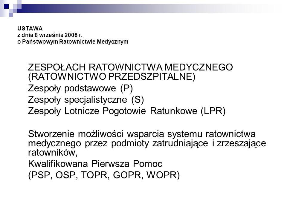 USTAWA z dnia 8 września 2006 r. o Państwowym Ratownictwie Medycznym ZESPOŁACH RATOWNICTWA MEDYCZNEGO (RATOWNICTWO PRZEDSZPITALNE) Zespoły podstawowe