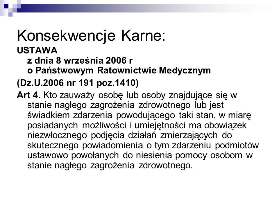 Konsekwencje Karne: USTAWA z dnia 8 września 2006 r o Państwowym Ratownictwie Medycznym (Dz.U.2006 nr 191 poz.1410) Art 4. Kto zauważy osobę lub osoby