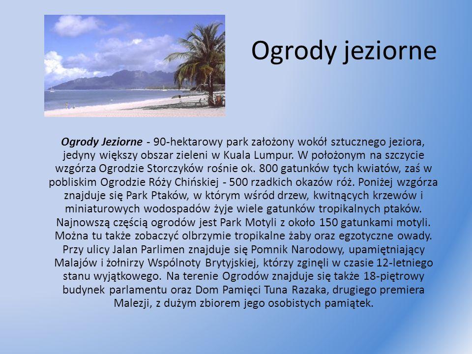 Ogrody jeziorne Ogrody Jeziorne - 90-hektarowy park założony wokół sztucznego jeziora, jedyny większy obszar zieleni w Kuala Lumpur. W położonym na sz