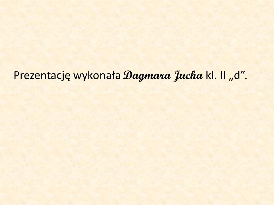 Prezentację wykonała Dagmara Jucha kl. II d.