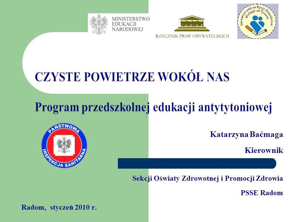 Katarzyna Baćmaga Kierownik Sekcji Oświaty Zdrowotnej i Promocji Zdrowia PSSE Radom Radom, styczeń 2010 r.