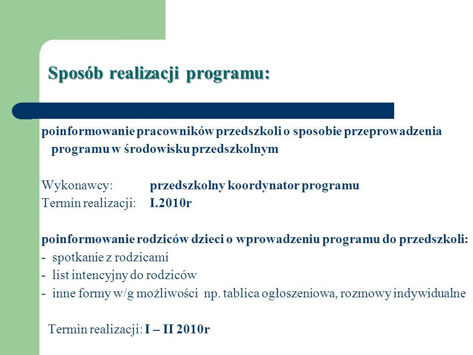 Sposób realizacji programu: poinformowanie pracowników przedszkoli o sposobie przeprowadzenia programu w środowisku przedszkolnym Wykonawcy: przedszko