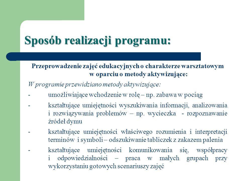 Sposób realizacji programu: Przeprowadzenie zajęć edukacyjnych o charakterze warsztatowym w oparciu o metody aktywizujące: W programie przewidziano me