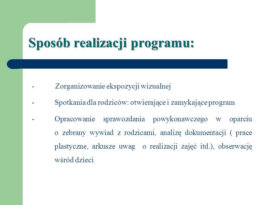 Sposób realizacji programu: - Zorganizowanie ekspozycji wizualnej -Spotkania dla rodziców: otwierające i zamykające program -Opracowanie sprawozdania