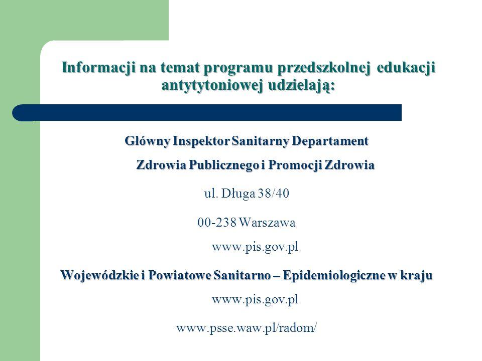Informacji na temat programu przedszkolnej edukacji antytytoniowej udzielają: Główny Inspektor Sanitarny Departament Zdrowia Publicznego i Promocji Zd