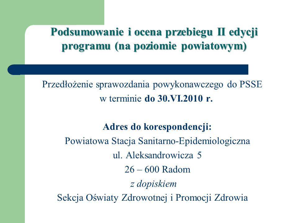 Podsumowanie i ocena przebiegu II edycji programu (na poziomie powiatowym) Przedłożenie sprawozdania powykonawczego do PSSE w terminie do 30.VI.2010 r