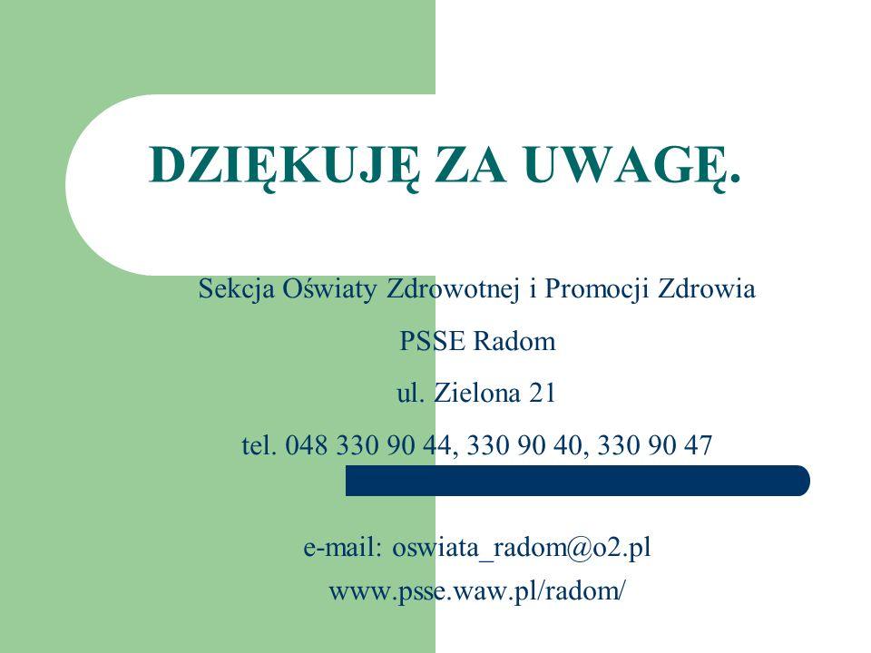 Sekcja Oświaty Zdrowotnej i Promocji Zdrowia PSSE Radom ul. Zielona 21 tel. 048 330 90 44, 330 90 40, 330 90 47 e-mail: oswiata_radom@o2.pl www.psse.w