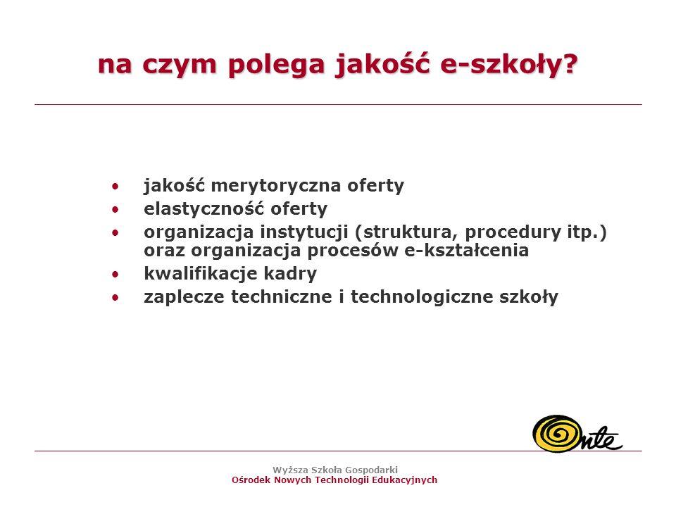 Wyższa Szkoła Gospodarki Ośrodek Nowych Technologii Edukacyjnych na czym polega jakość e-szkoły.