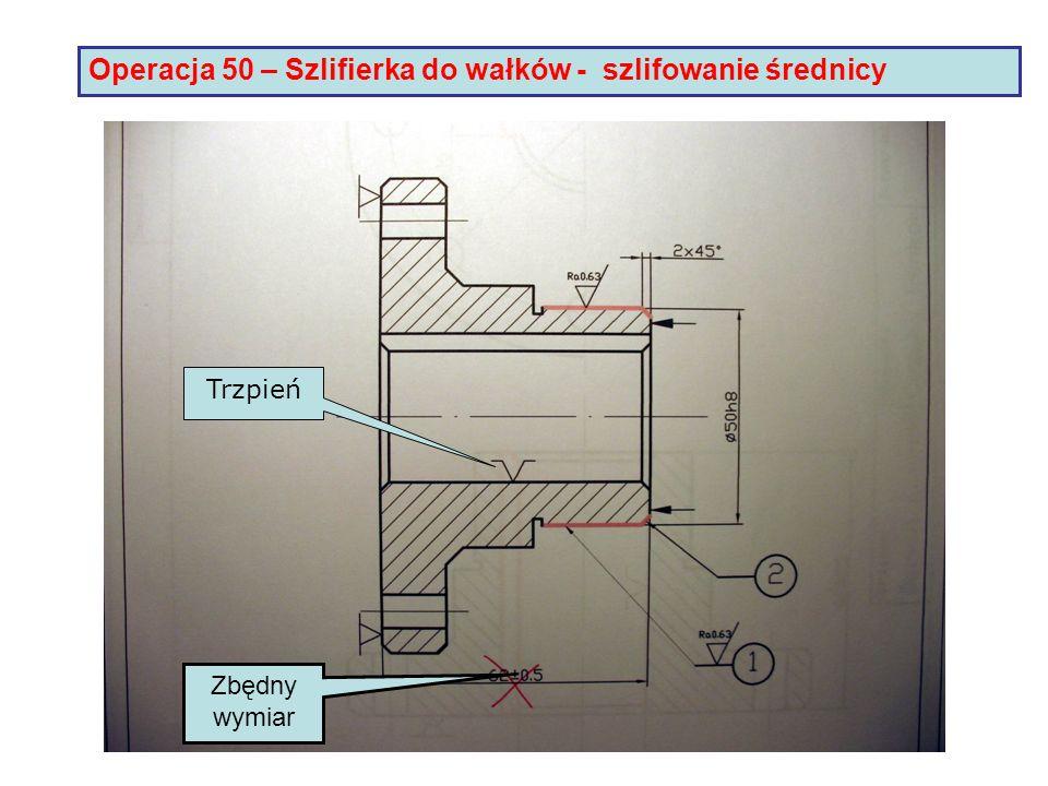 Operacja 50 – Szlifierka do wałków - szlifowanie średnicy Zbędny wymiar Trzpień
