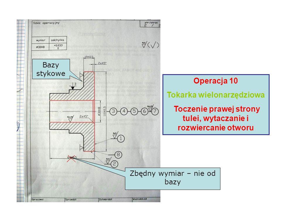 Operacja 10 Tokarka wielonarzędziowa Toczenie prawej strony tulei, wytaczanie i rozwiercanie otworu Zbędny wymiar – nie od bazy Bazy stykowe