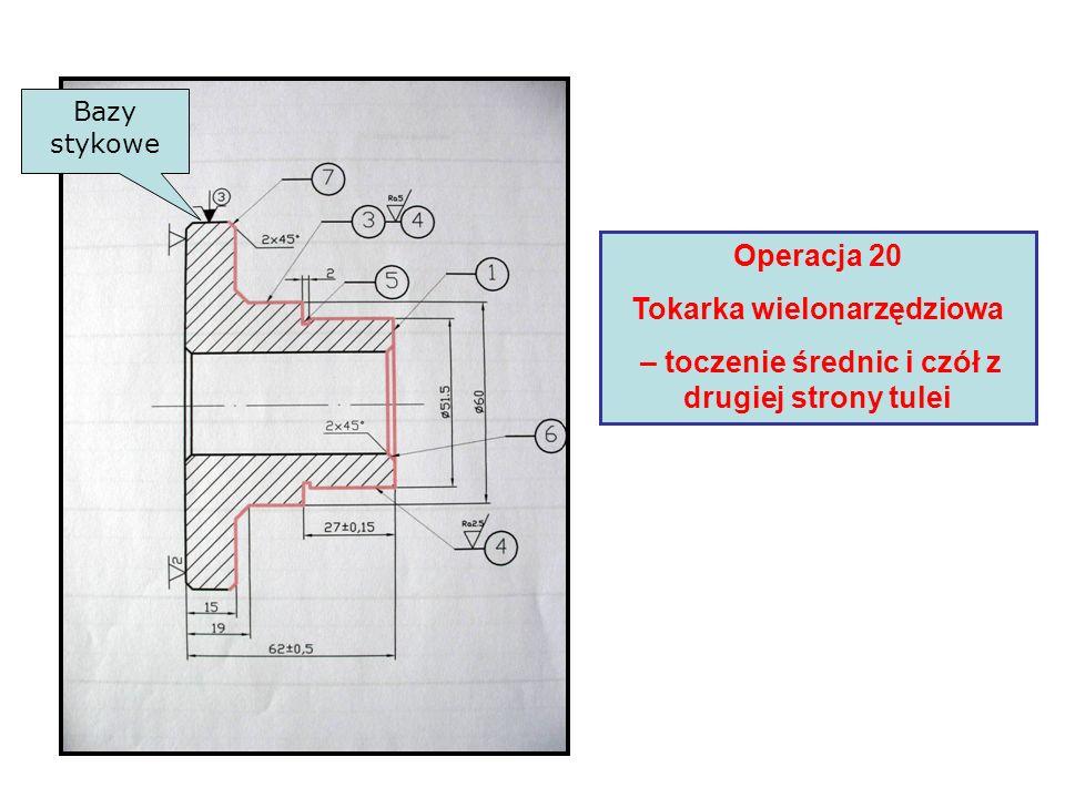 Operacja 20 Tokarka wielonarzędziowa – toczenie średnic i czół z drugiej strony tulei Bazy stykowe