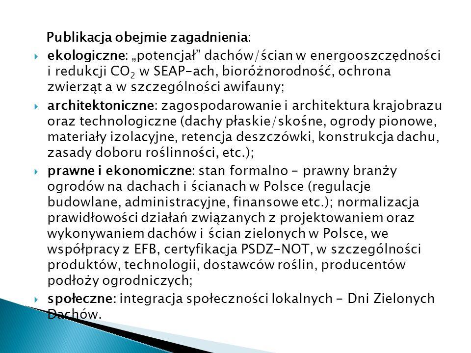 Publikacja obejmie zagadnienia: ekologiczne: potencjał dachów/ścian w energooszczędności i redukcji CO 2 w SEAP-ach, bioróżnorodność, ochrona zwierząt